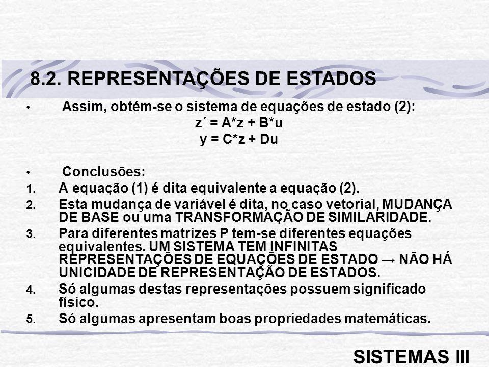 Assim, obtém-se o sistema de equações de estado (2): z´ = A*z + B*u y = C*z + Du Conclusões: 1.