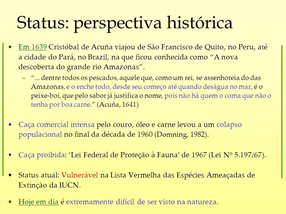 Status: perspectiva histórica Em 1639 Cristóbal de Acuña viajou de São Francisco de Quito, no Peru, até a cidade do Pará, no Brazil, na que ficou conh