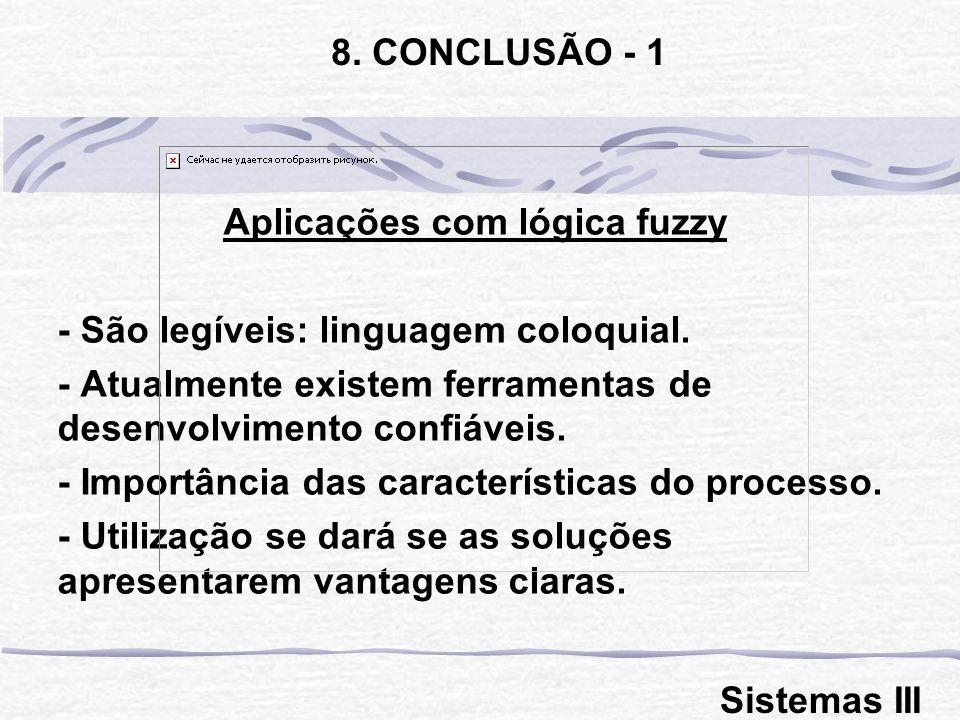 Aplicações com lógica fuzzy - São legíveis: linguagem coloquial. - Atualmente existem ferramentas de desenvolvimento confiáveis. - Importância das car