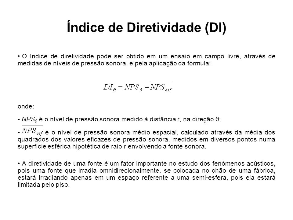 Índice de Diretividade (DI) O índice de diretividade pode ser obtido em um ensaio em campo livre, através de medidas de níveis de pressão sonora, e pe