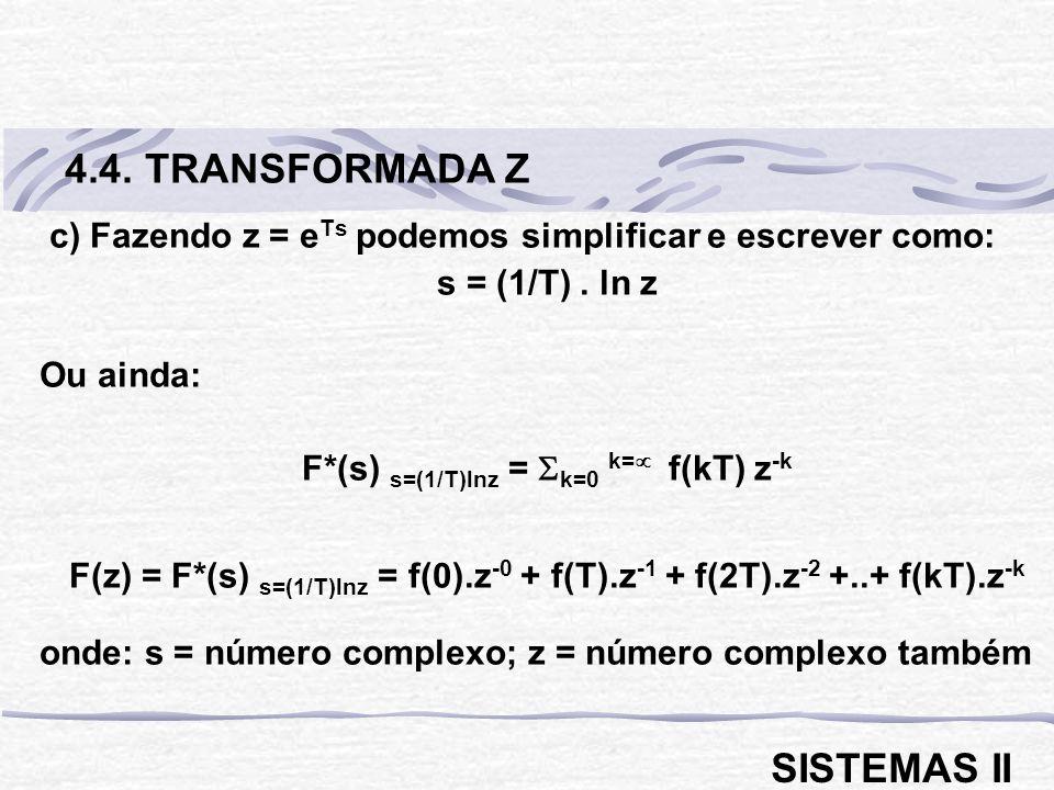 c) Fazendo z = e Ts podemos simplificar e escrever como: s = (1/T).