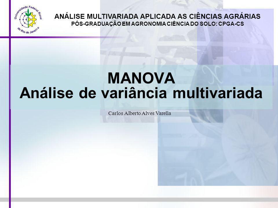 MANOVA Análise de variância multivariada ANÁLISE MULTIVARIADA APLICADA AS CIÊNCIAS AGRÁRIAS PÓS-GRADUAÇÃO EM AGRONOMIA CIÊNCIA DO SOLO: CPGA-CS Carlos