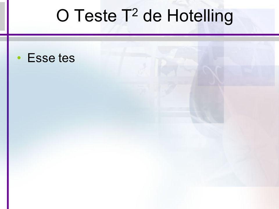 O Teste T 2 de Hotelling Esse tes