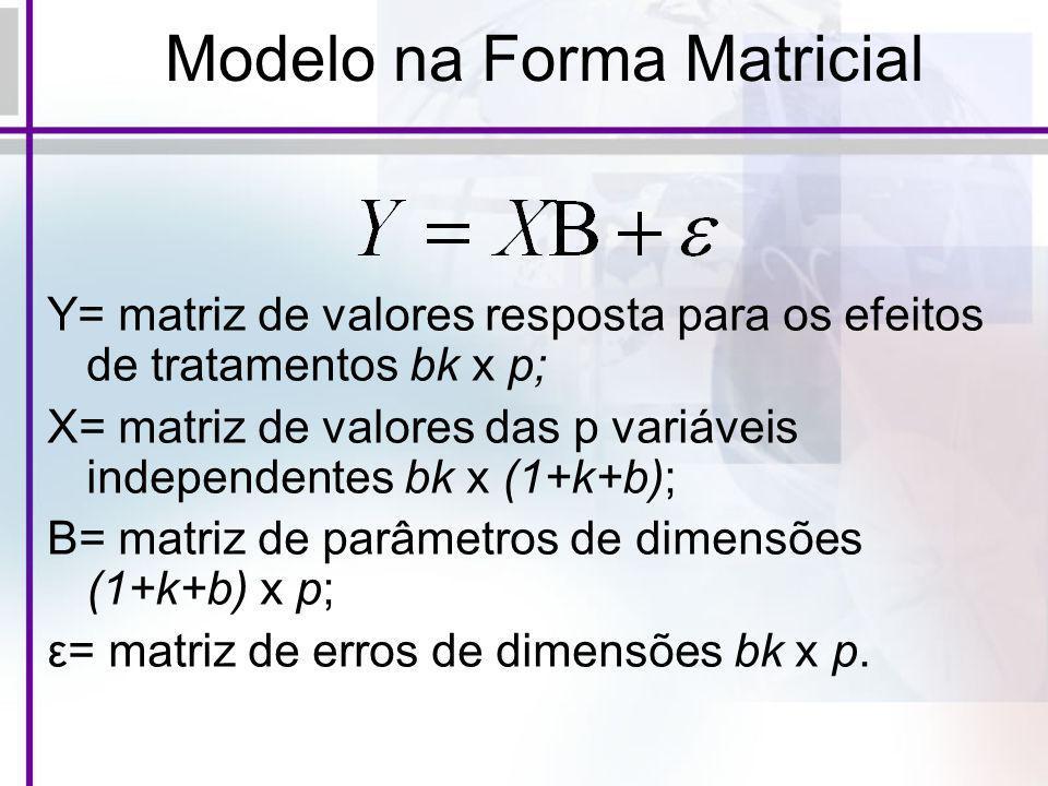 Modelo na Forma Matricial Y= matriz de valores resposta para os efeitos de tratamentos bk x p; X= matriz de valores das p variáveis independentes bk x