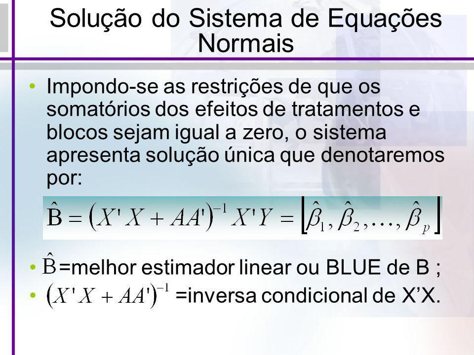 Solução do Sistema de Equações Normais Impondo-se as restrições de que os somatórios dos efeitos de tratamentos e blocos sejam igual a zero, o sistema