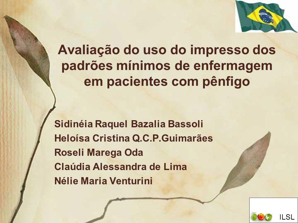 Avaliação do uso do impresso dos padrões mínimos de enfermagem em pacientes com pênfigo Sidinéia Raquel Bazalia Bassoli Heloísa Cristina Q.C.P.Guimarã