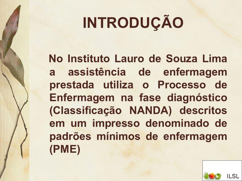 INTRODUÇÃO No Instituto Lauro de Souza Lima a assistência de enfermagem prestada utiliza o Processo de Enfermagem na fase diagnóstico (Classificação N