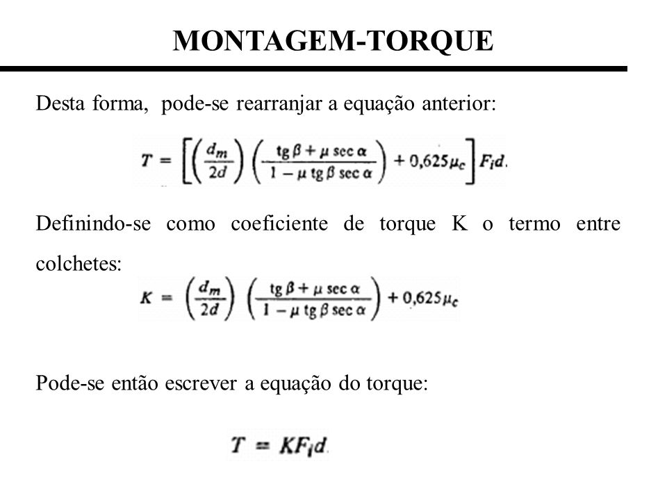 MONTAGEM-TORQUE Desta forma, pode-se rearranjar a equação anterior: Definindo-se como coeficiente de torque K o termo entre colchetes: Pode-se então e