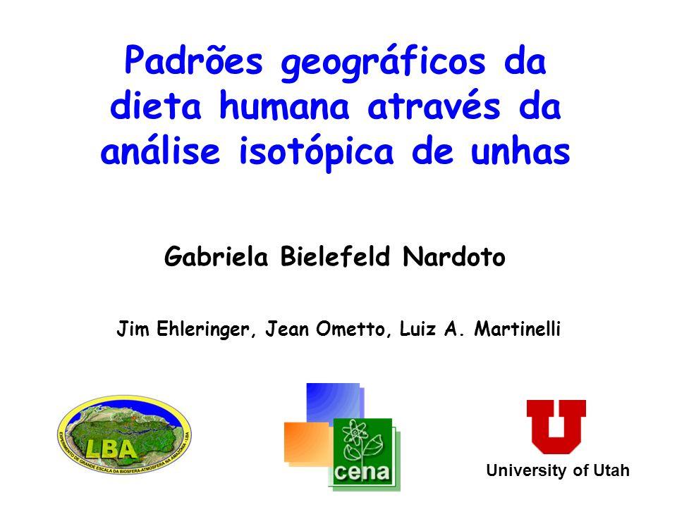 Padrões geográficos da dieta humana através da análise isotópica de unhas Gabriela Bielefeld Nardoto Jim Ehleringer, Jean Ometto, Luiz A. Martinelli U