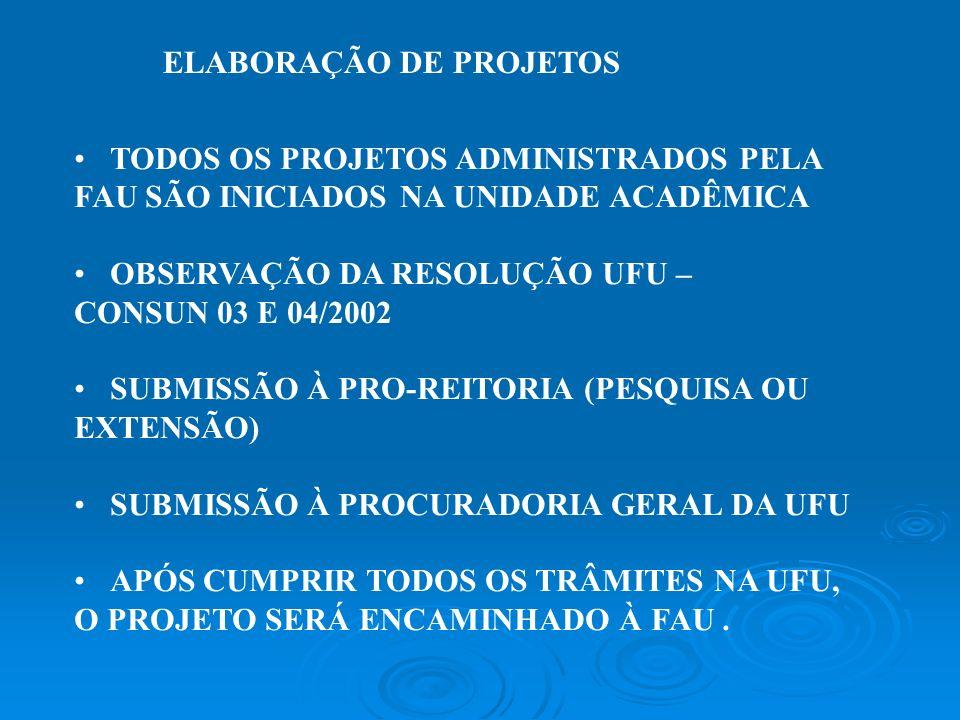 ELABORAÇÃO DE PROJETOS TODOS OS PROJETOS ADMINISTRADOS PELA FAU SÃO INICIADOS NA UNIDADE ACADÊMICA OBSERVAÇÃO DA RESOLUÇÃO UFU – CONSUN 03 E 04/2002 S