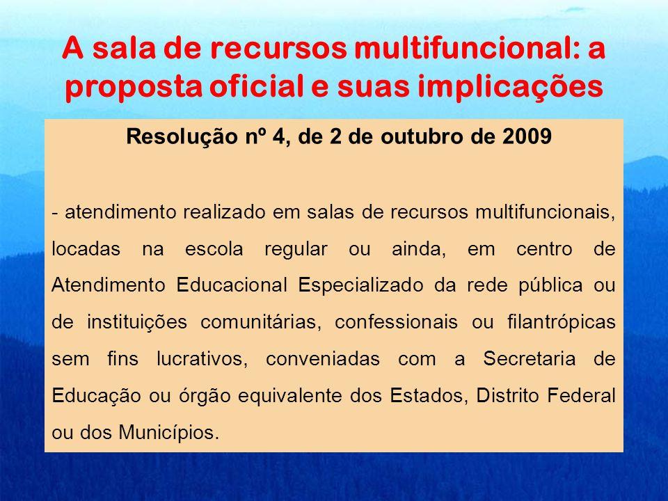 A sala de recursos multifuncional: a proposta oficial e suas implicações Resolução nº 4, de 2 de outubro de 2009 - atendimento realizado em salas de r