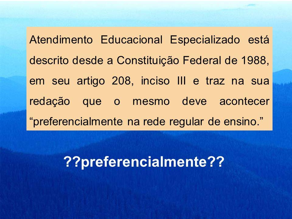 Atendimento Educacional Especializado está descrito desde a Constituição Federal de 1988, em seu artigo 208, inciso III e traz na sua redação que o me