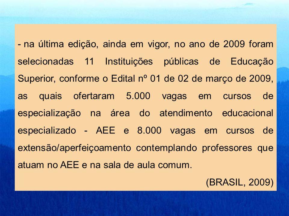 - na última edição, ainda em vigor, no ano de 2009 foram selecionadas 11 Instituições públicas de Educação Superior, conforme o Edital nº 01 de 02 de