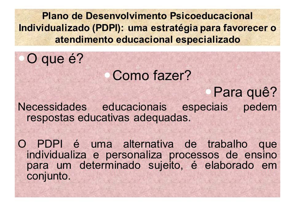 Plano de Desenvolvimento Psicoeducacional Individualizado (PDPI): uma estratégia para favorecer o atendimento educacional especializado O que é? Como