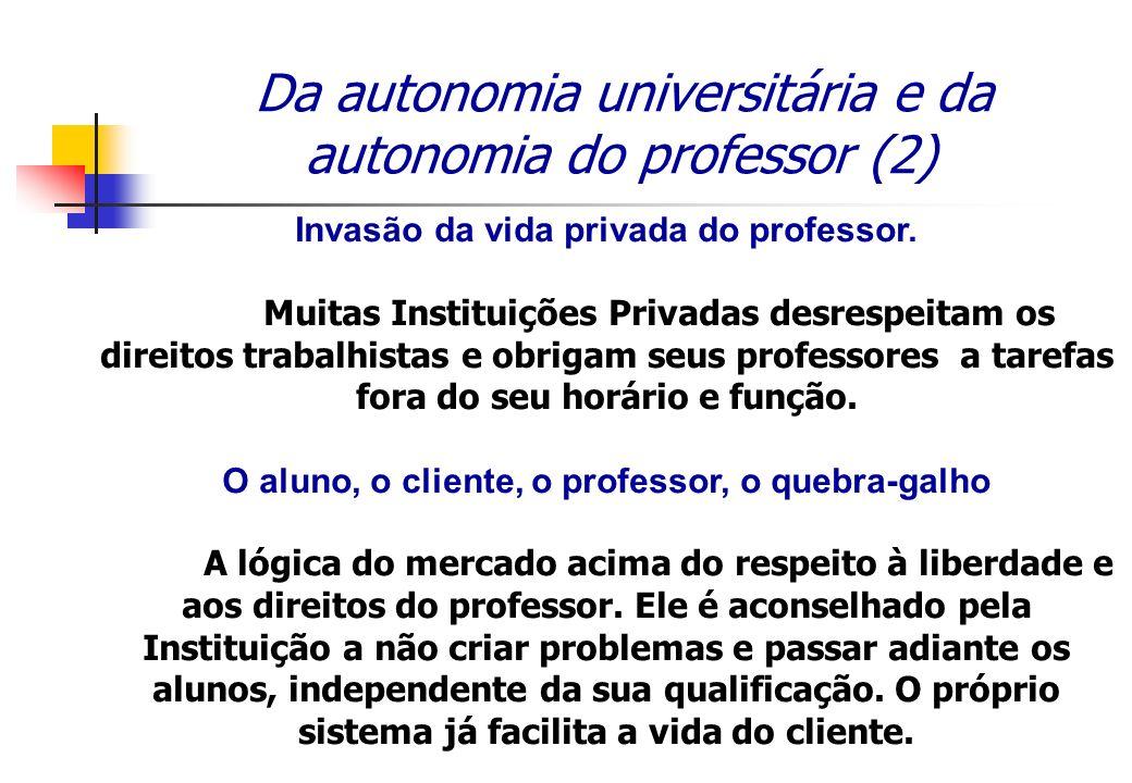 Da autonomia universitária e da autonomia do professor (2) Invasão da vida privada do professor. Muitas Instituições Privadas desrespeitam os direitos