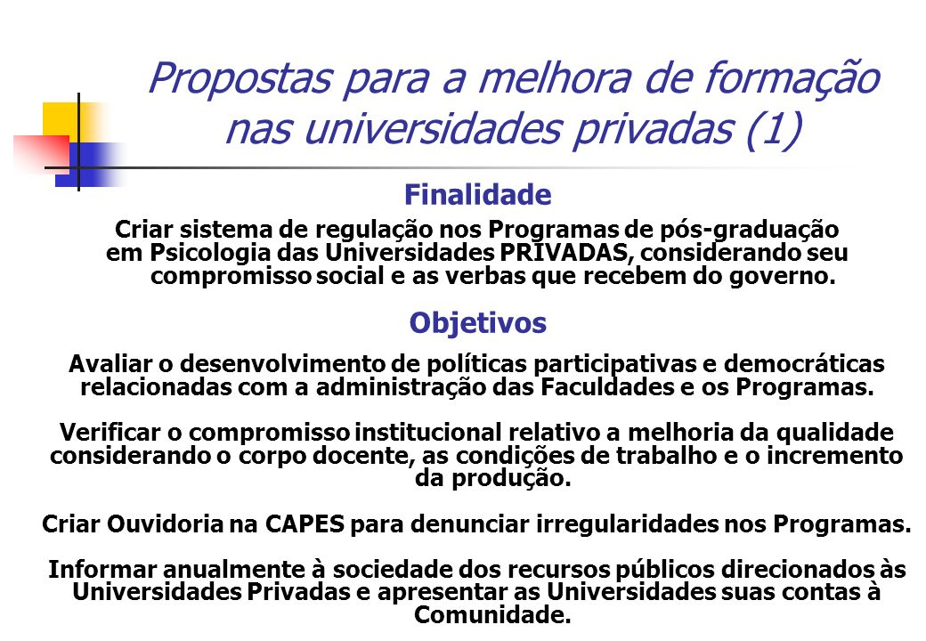 Finalidade Criar sistema de regulação nos Programas de pós-graduação em Psicologia das Universidades PRIVADAS, considerando seu compromisso social e a