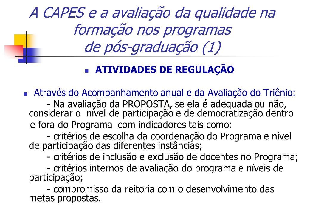 A CAPES e a avaliação da qualidade na formação nos programas de pós-graduação (1) ATIVIDADES DE REGULAÇÃO Através do Acompanhamento anual e da Avaliaç