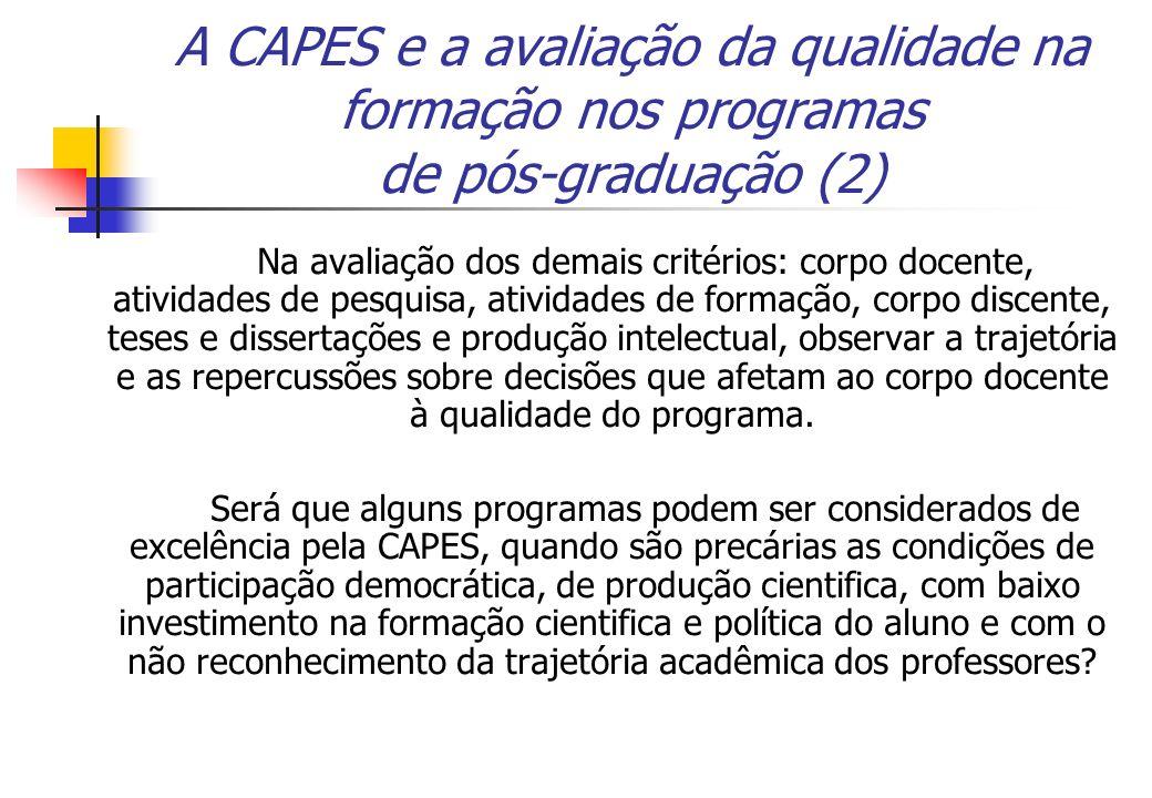 A CAPES e a avaliação da qualidade na formação nos programas de pós-graduação (2) Na avaliação dos demais critérios: corpo docente, atividades de pesq