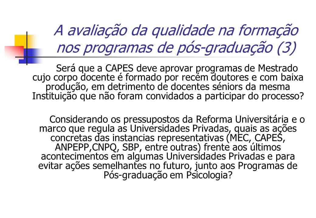 A avaliação da qualidade na formação nos programas de pós-graduação (3) Será que a CAPES deve aprovar programas de Mestrado cujo corpo docente é forma