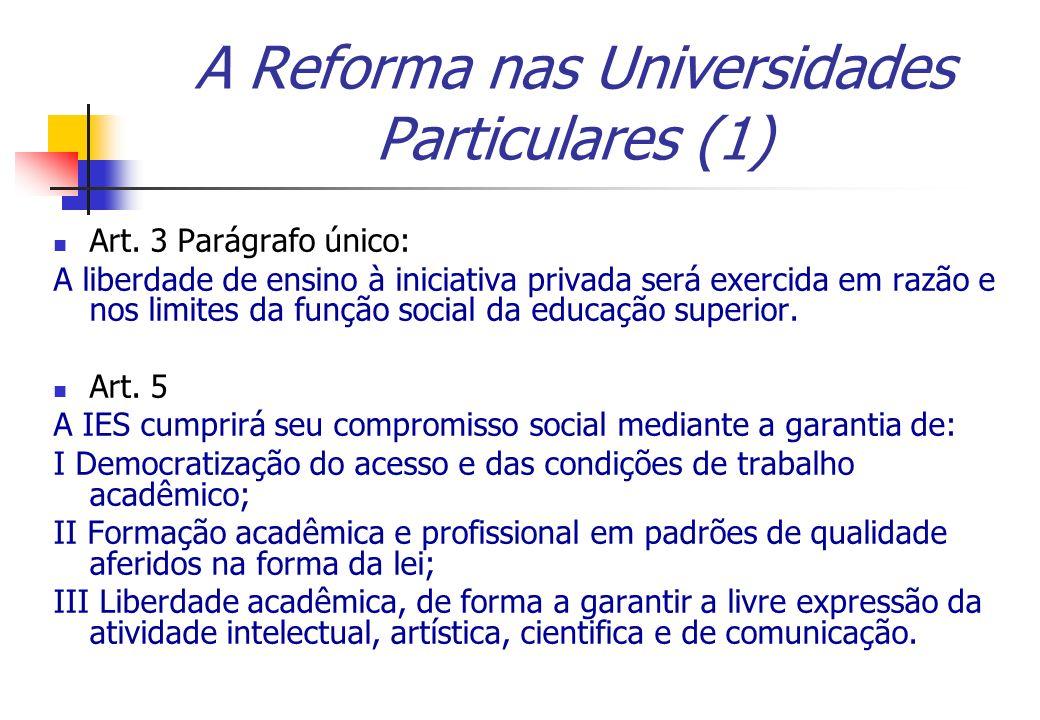 A Reforma nas Universidades Particulares (1) Art. 3 Parágrafo único: A liberdade de ensino à iniciativa privada será exercida em razão e nos limites d