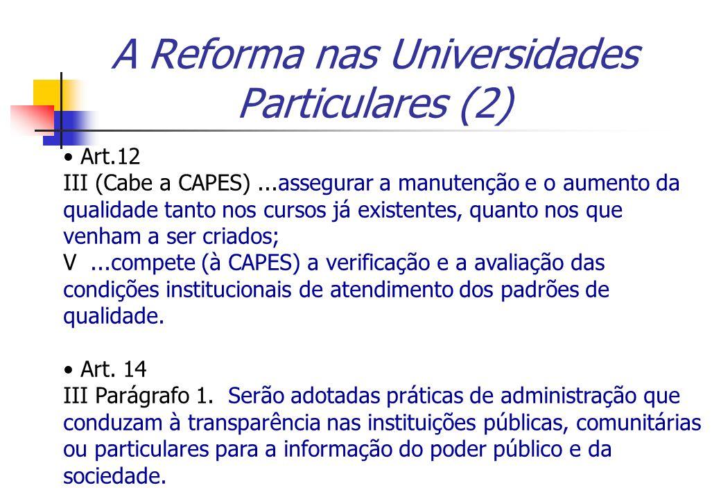 A Reforma nas Universidades Particulares (2) Art.12 III (Cabe a CAPES)...assegurar a manutenção e o aumento da qualidade tanto nos cursos já existente