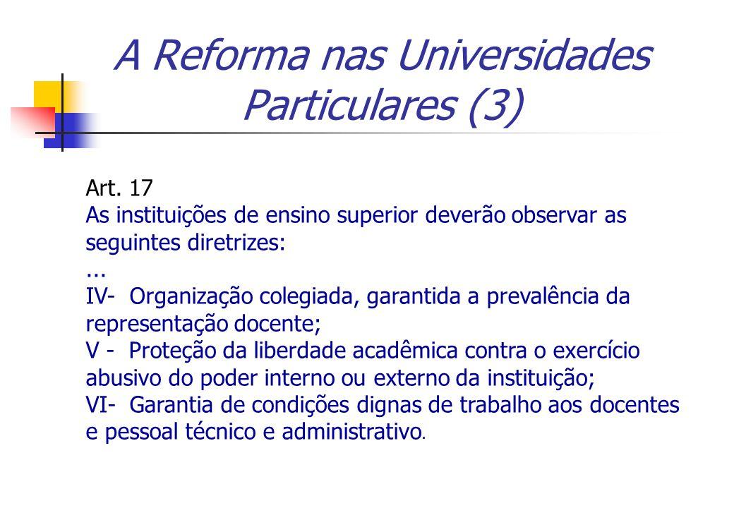 A Reforma nas Universidades Particulares (3) Art. 17 As instituições de ensino superior deverão observar as seguintes diretrizes:... IV- Organização c