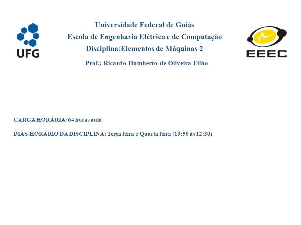 Universidade Federal de Goiás Escola de Engenharia Elétrica e de Computação Disciplina:Elementos de Máquinas 2 Prof.: Ricardo Humberto de Oliveira Fil