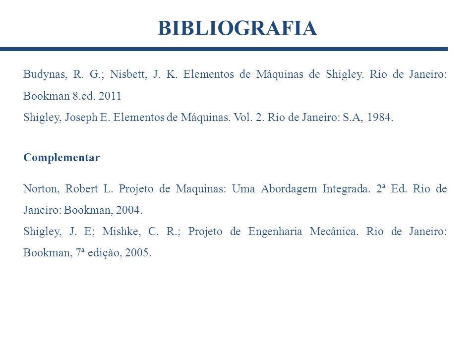 Budynas, R. G.; Nisbett, J. K. Elementos de Máquinas de Shigley. Rio de Janeiro: Bookman 8.ed. 2011 Shigley, Joseph E. Elementos de Máquinas. Vol. 2.