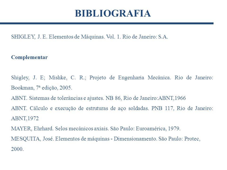 SHIGLEY, J. E. Elementos de Máquinas. Vol. 1. Rio de Janeiro: S.A. Complementar Shigley, J. E; Mishke, C. R.; Projeto de Engenharia Mecânica. Rio de J