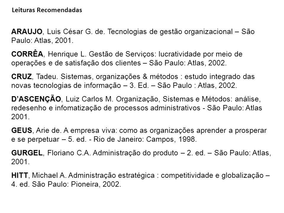 ARAUJO ARAUJO, Luis César G. de. Tecnologias de gestão organizacional – São Paulo: Atlas, 2001. CORRÊA CORRÊA, Henrique L. Gestão de Serviços: lucrati