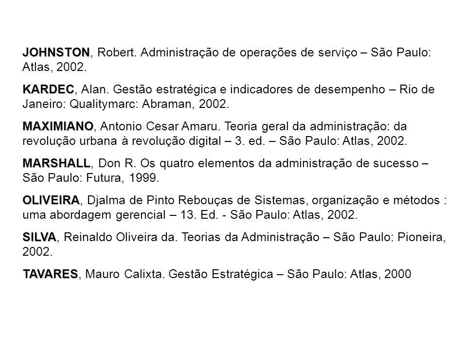 JOHNSTON JOHNSTON, Robert. Administração de operações de serviço – São Paulo: Atlas, 2002. KARDEC KARDEC, Alan. Gestão estratégica e indicadores de de
