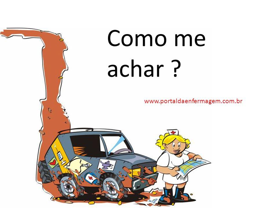 Como me achar ? www.portaldaenfermagem.com.br