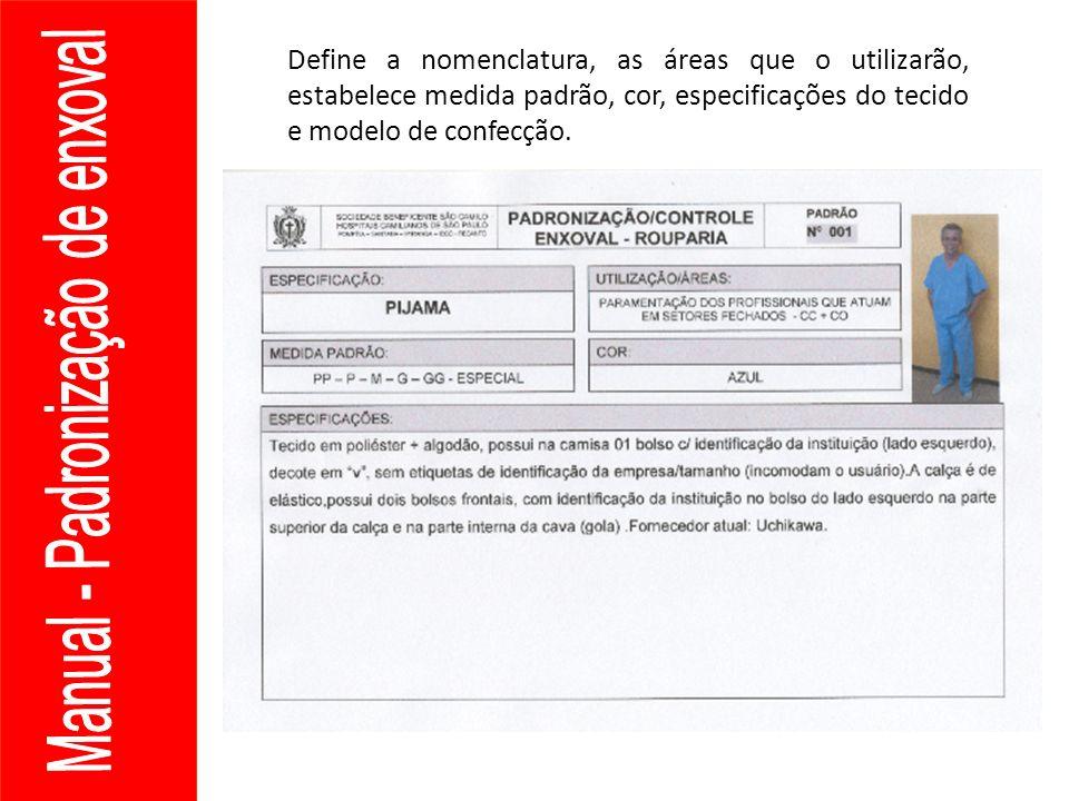 Define a nomenclatura, as áreas que o utilizarão, estabelece medida padrão, cor, especificações do tecido e modelo de confecção.