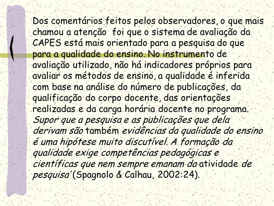 Dos comentários feitos pelos observadores, o que mais chamou a atenção foi que o sistema de avaliação da CAPES está mais orientado para a pesquisa do