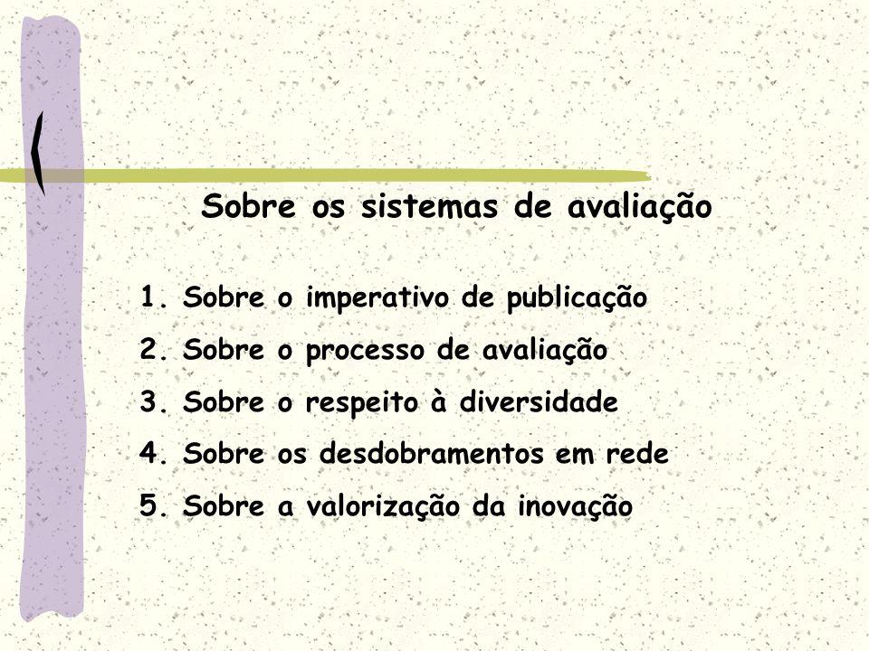 Sobre os sistemas de avaliação 1.Sobre o imperativo de publicação 2.Sobre o processo de avaliação 3.Sobre o respeito à diversidade 4.Sobre os desdobra