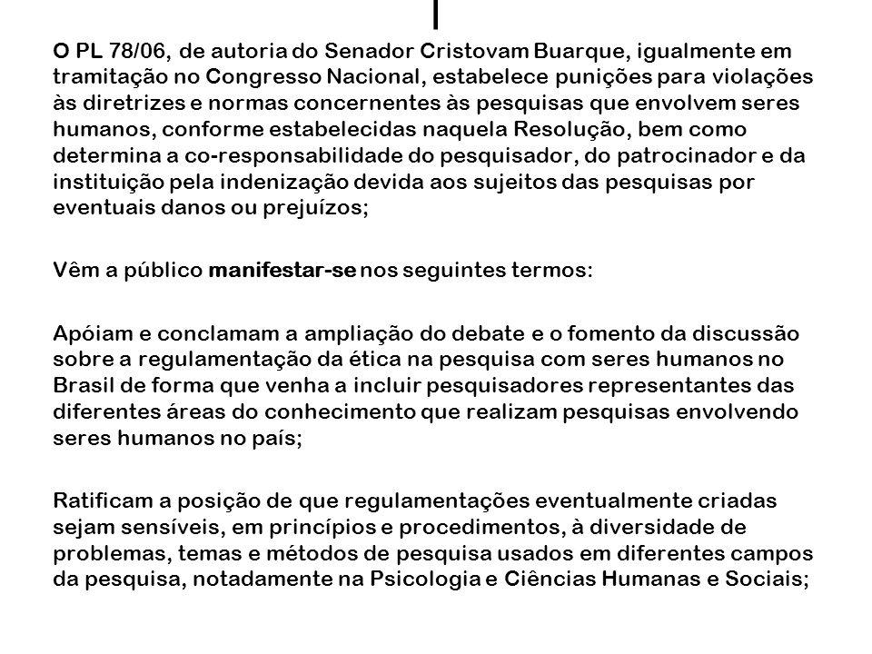 l O PL 78/06, de autoria do Senador Cristovam Buarque, igualmente em tramitação no Congresso Nacional, estabelece punições para violações às diretrize