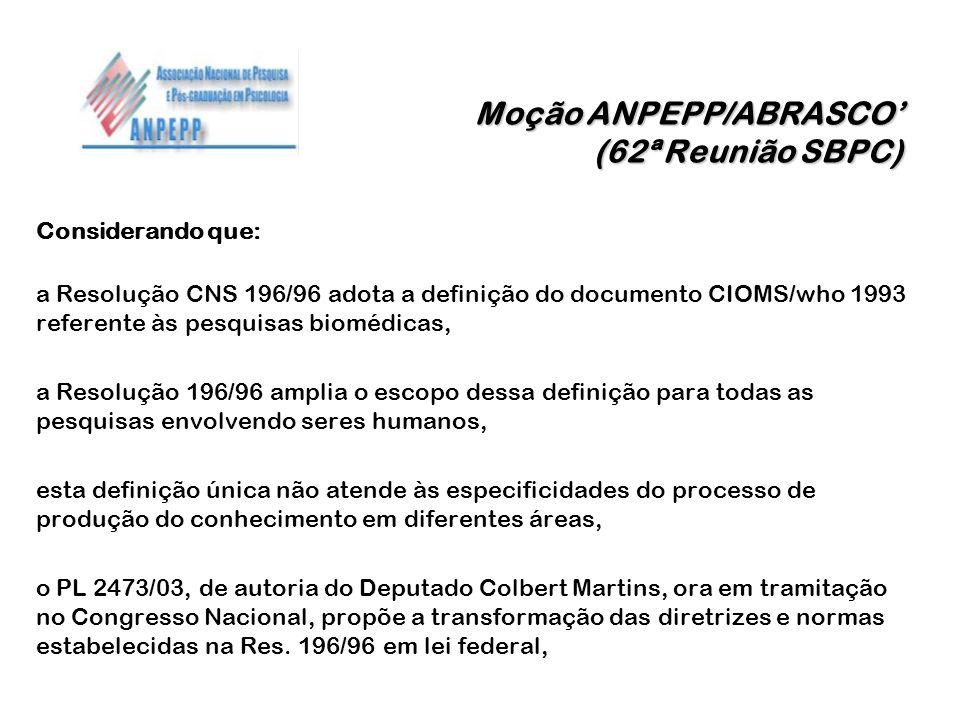 Moção ANPEPP/ABRASCO (62ª Reunião SBPC) Considerando que: a Resolução CNS 196/96 adota a definição do documento CIOMS/who 1993 referente às pesquisas