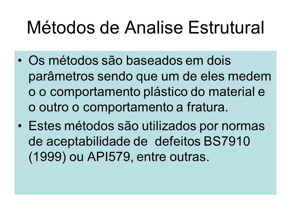 Métodos de Analise Estrutural Os métodos são baseados em dois parâmetros sendo que um de eles medem o o comportamento plástico do material e o outro o