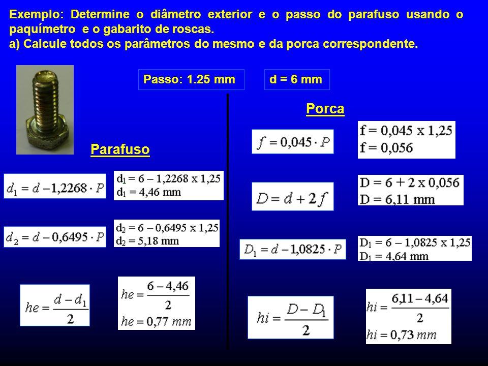 Exemplo: Determine o diâmetro exterior e o passo do parafuso usando o paquímetro e o gabarito de roscas. a) Calcule todos os parâmetros do mesmo e da