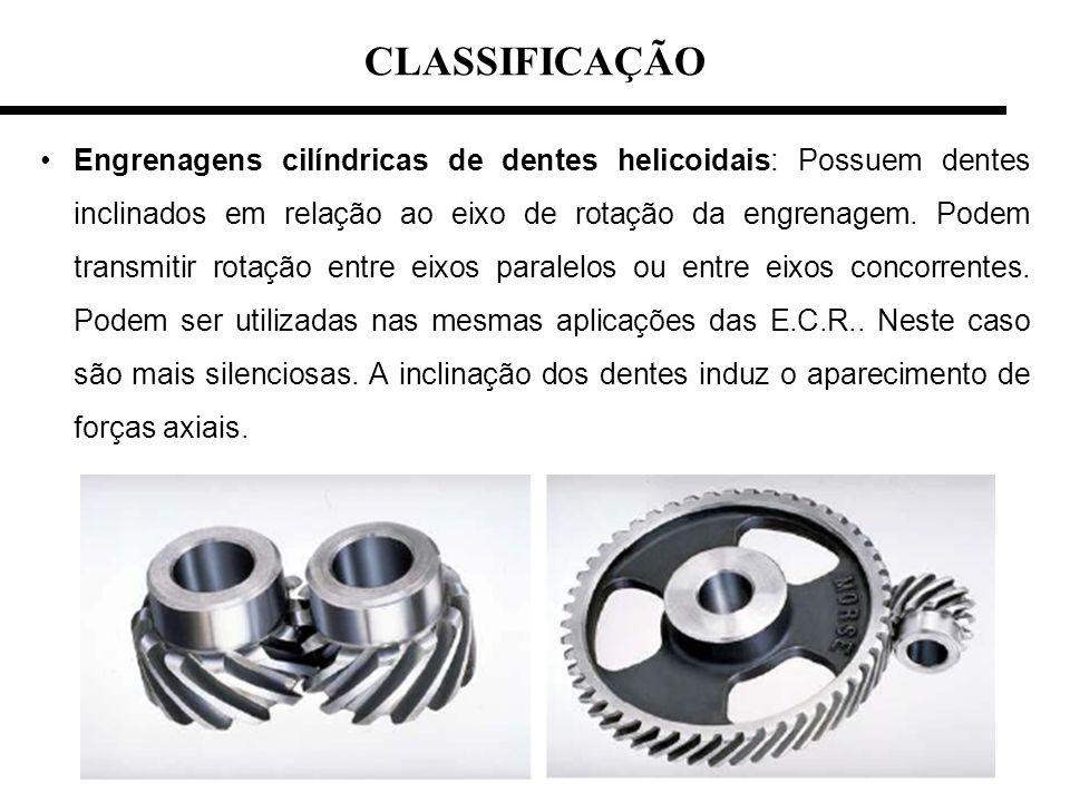 CLASSIFICAÇÃO Engrenagens cilíndricas de dentes helicoidais: Possuem dentes inclinados em relação ao eixo de rotação da engrenagem. Podem transmitir r