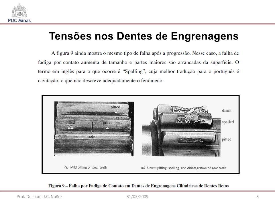 Prof. Dr. Israel J.C. Nuñez31/03/20098 Tensões nos Dentes de Engrenagens