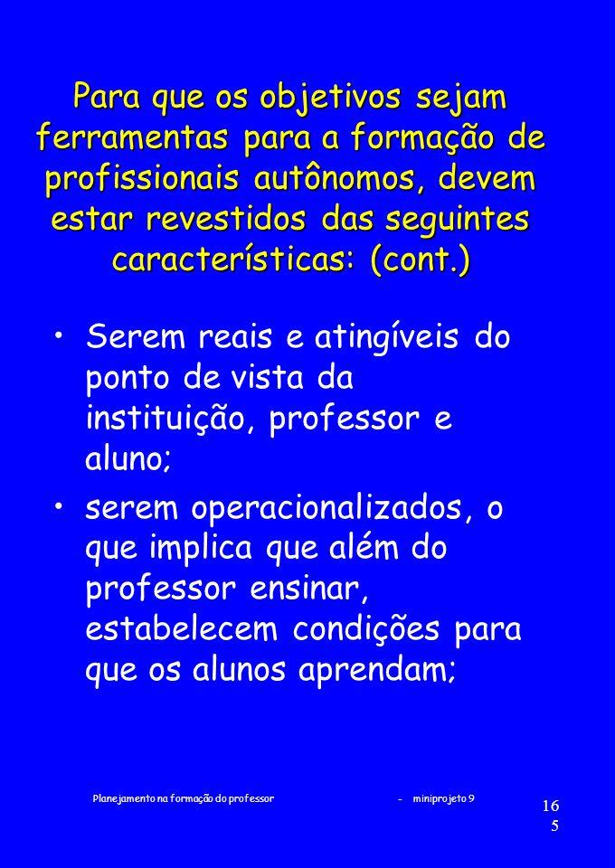 Planejamento na formação do professor - miniprojeto 9 165 Para que os objetivos sejam ferramentas para a formação de profissionais autônomos, devem es