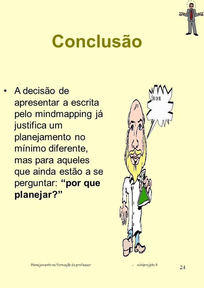 Planejamento na formação do professor - miniprojeto 9 24 Conclusão A decisão de apresentar a escrita pelo mindmapping já justifica um planejamento no