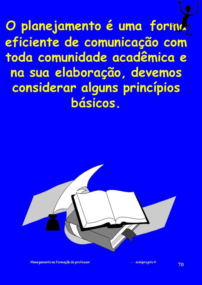 Planejamento na formação do professor - miniprojeto 9 70 O planejamento é uma forma eficiente de comunicação com toda comunidade acadêmica e na sua el