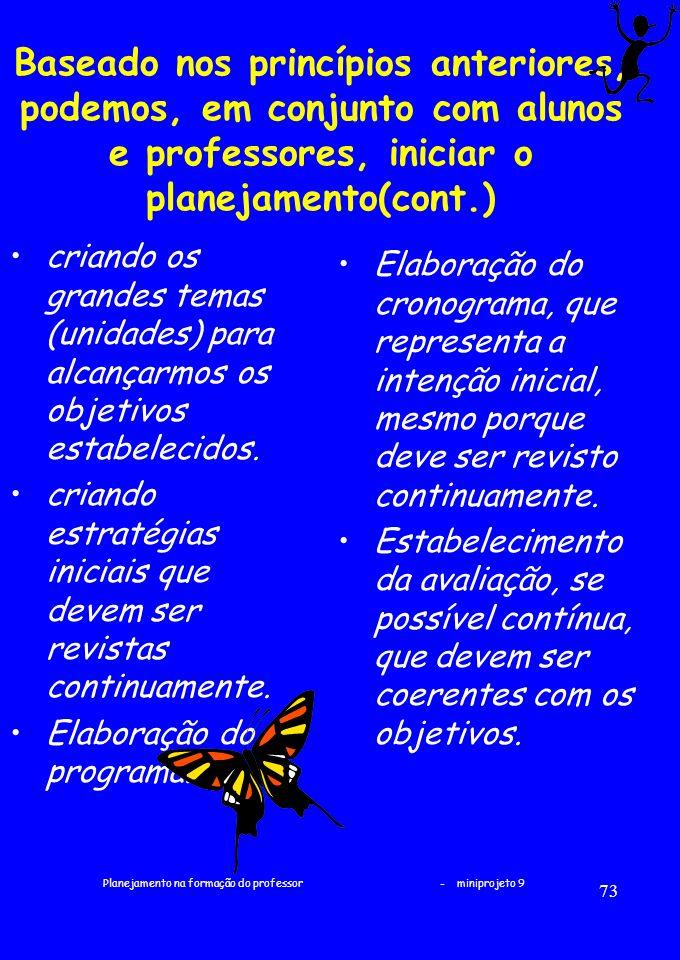 Planejamento na formação do professor - miniprojeto 9 73 Baseado nos princípios anteriores, podemos, em conjunto com alunos e professores, iniciar o p