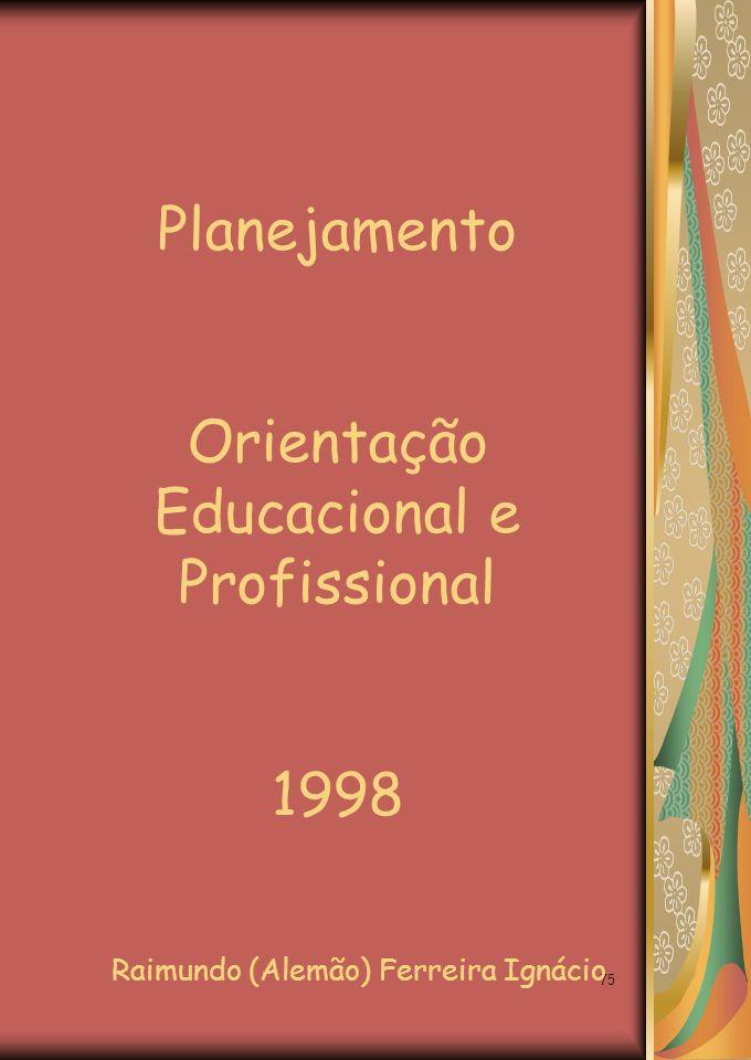 75 Planejamento Orientação Educacional e Profissional 1998 Raimundo (Alemão) Ferreira Ignácio
