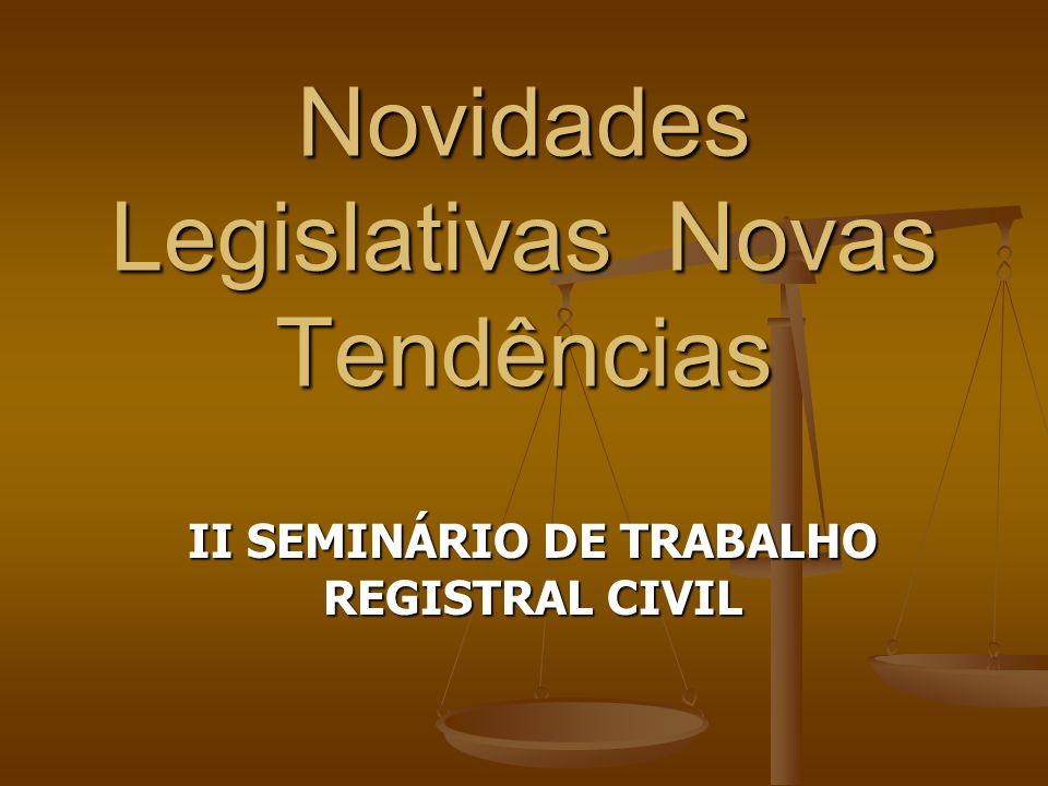 Novidades Legislativas Novas Tendências II SEMINÁRIO DE TRABALHO REGISTRAL CIVIL