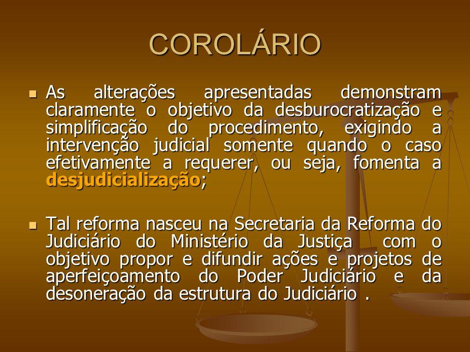 COROLÁRIO As alterações apresentadas demonstram claramente o objetivo da desburocratização e simplificação do procedimento, exigindo a intervenção jud