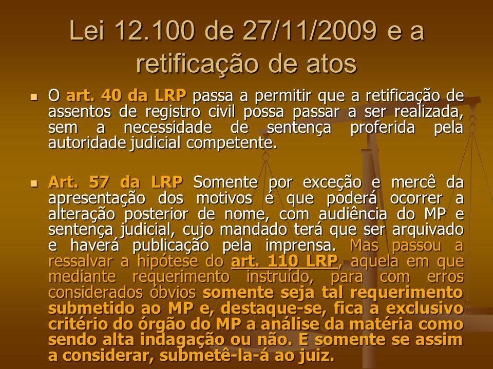 Lei 12.100 de 27/11/2009 e a retificação de atos O art. 40 da LRP passa a permitir que a retificação de assentos de registro civil possa passar a ser