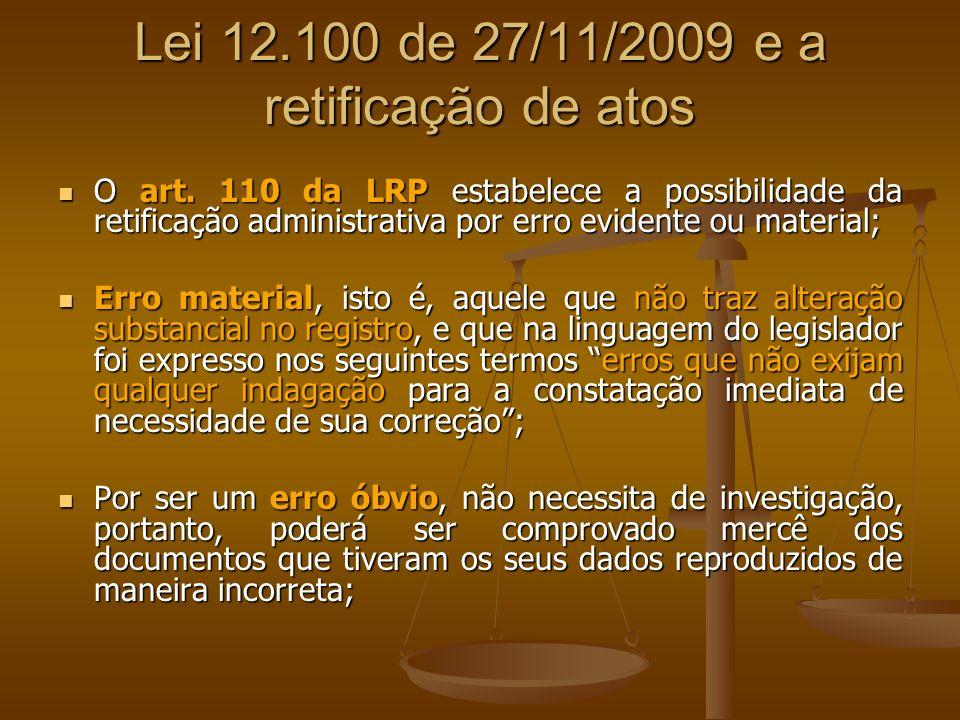 Lei 12.100 de 27/11/2009 e a retificação de atos O art. 110 da LRP estabelece a possibilidade da retificação administrativa por erro evidente ou mater